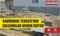 KADİRHANE TEKKESİ'NDE ÇALIŞMALAR DEVAM EDİYOR