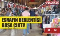 ESNAFIN  BEKLENTİSİ  BOŞA ÇIKTI!