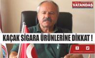 KAÇAK SİGARA ÜRÜNLERİNE DİKKAT !