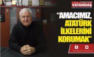"""""""AMACIMIZ, ATATÜRK İLKELERİNİ KORUMAK"""""""