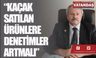 """""""KAÇAK  SATILAN ÜRÜNLERE  DENETİMLER ARTMALI"""""""