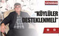 """""""KÖYLÜLER DESTEKLENMELİ"""""""