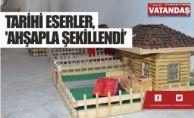 TARİHİ ESERLER, 'AHŞAPLA ŞEKİLLENDİ'