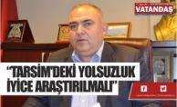 """""""TARSİM'DEKİ YOLSUZLUK   İYİCE ARAŞTIRILMALI"""""""