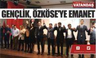 GENÇLİK, ÖZKÖSE'YE EMANET