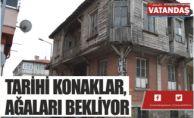 TARİHİ KONAKLAR, AĞALARI BEKLİYOR