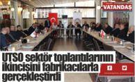 UTSO sektör toplantılarının  ikincisini fabrikacılarla  gerçekleştirdi