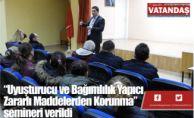 """""""Uyuşturucu ve Bağımlılık Yapıcı  Zararlı Maddelerden Korunma""""  semineri verildi"""