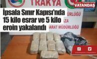 İpsala Sınır Kapısı'nda  15 kilo esrar ve 5 kilo  eroin yakalandı