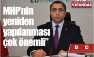 """MHP'nin yeniden  yapılanması çok  önemli"""""""