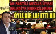 AK PARTİLİ MECLİS ÜYESİ BELEDİYE EMEKÇİLERİNE ÖYLE BİR LAF ETTİ Kİ...